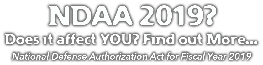 Does the national defense authorizatoin act for fiscal year 2019 - NDAA 2019 affect you? Find out more here...